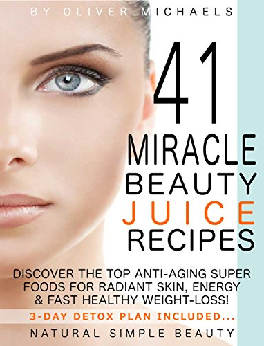 41-miracle-beauty-juice-recipes-discover-the-top-anti-aging-super-foods-for-radiant-skin-energy-fast