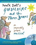 A & C Black Musicals - Roald Dahl's Goldilocks and the Three Bears: An impeccably judged musical