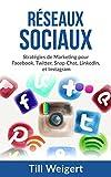 Réseaux Sociaux: Stratégies de Marketing pour Facebook, Twitter, Snap Chat, LinkedIn, et Instagram