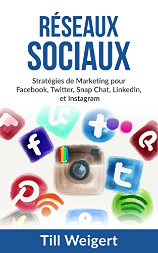 Rseaux Sociaux: Stratgies de Marketing pour Facebook, Twitter, Snap Chat, LinkedIn, et Instagram