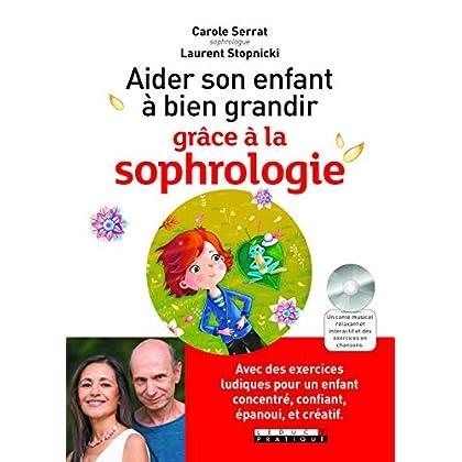 Aider son enfant à bien grandir grâce à la sophrologie : Avec des exercices ludiques pour un enfant concentré, confiant, épanoui, et créatif
