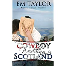 A Cowboy Wedding in Scotland (Stetsons and Kilts Series)