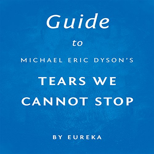 Guide to Michael Eric Dyson's Tears We Cannot Stop