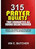 315   Prayer Bullets That Guarantees All round Breakthrough: Prayer That Dismantles Satanic Spells Destroys Witchcraft Manipulations And Guarantees All Round Breakthrough