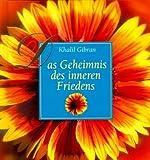 Das Geheimnis des inneren Friedens - Khalil Gibran, Halil Cibran