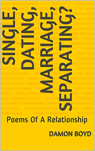 Single, Dating, Marriage, Separating?: Poems Of A Relationship (English Edition)