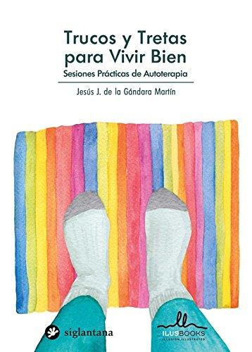 TRUCOS Y TRETAS PARA VIVIR BIEN: Sesiones Prácticas de Autoterapia
