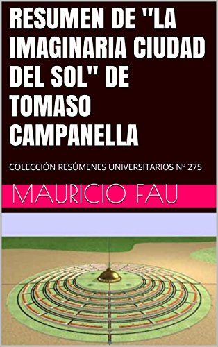 """RESUMEN DE """"LA IMAGINARIA CIUDAD DEL SOL"""" DE TOMASO CAMPANELLA: COLECCIÓN RESÚMENES UNIVERSITARIOS Nº 275"""