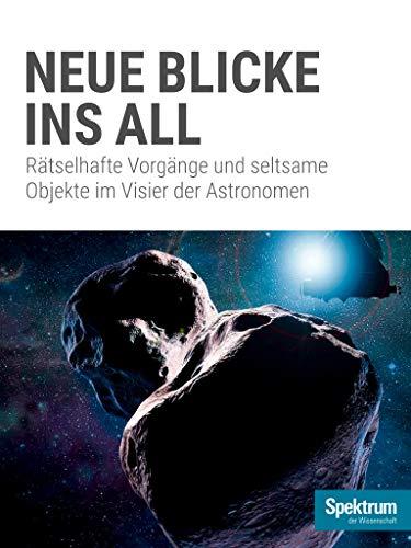 Spektrum Spezial - Neue Blicke ins All: Astronomen erkunden rätselhafte Vorgänge und seltsame Objekte (Spektrum Spezial - Physik, Mathematik, Technik)