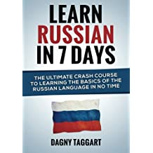 Learn Russian In 7 DAYS! - The Ultimate Crash Course to Learning the Basics of the Russian Language In No Time by Dagny Taggart (2014-07-06)