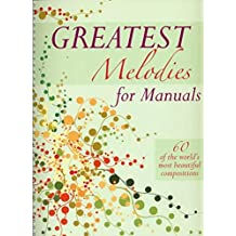 Greatest Melodies for Manuals: 60 of the World's Most Beautiful Compositions