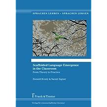 Scaffolded Language Emergence in the Classroom: From Theory to Practice (Sprachen Lehren - Sprachen Lernen)