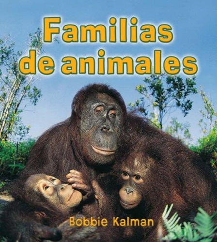 Familias de Animales (Introduccion a los seres vivos) por Bobbie Kalman
