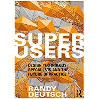 Superusers: Design Technology Specialists and the Future of Practice (English Edition)