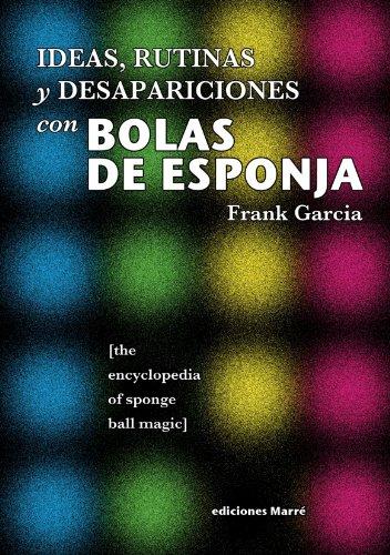 Ideas, Rutinas y Desapariciones con Bolas de Esponja por Frank Garcia