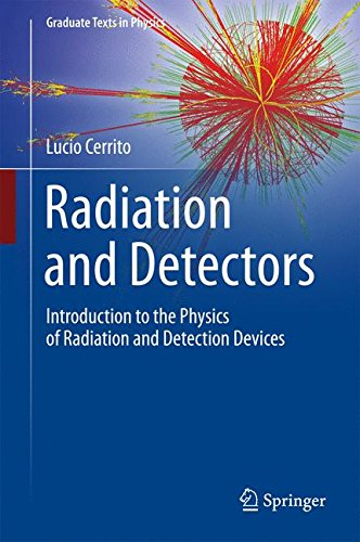 Radiation and Detectors: Introduction to the Physics of Radiation and Detection Devices (Graduate Texts in Physics)