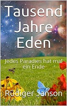 Tausend Jahre Eden: Jedes Paradies hat mal ein Ende von [Janson, Rüdiger]