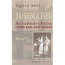 Jahrbücher des fränkischen Reiches unter Karl dem Großen: Bearbeitet von Bernhard Simson. Band 1: 768-788. (Jahrbücher der deutschen Geschichte)