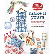 Yellow Owl Workshop's Make It Yours: Patterns and Inspiration to Stamp, Stencil, and Customize Your Stuff (English Edition)