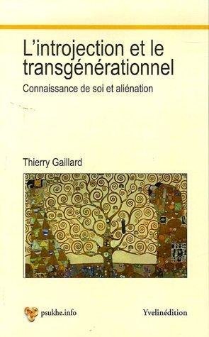 L'introjection et le transgénérationnel : Connaissance de soi et aliéniation par Thierry Gaillard