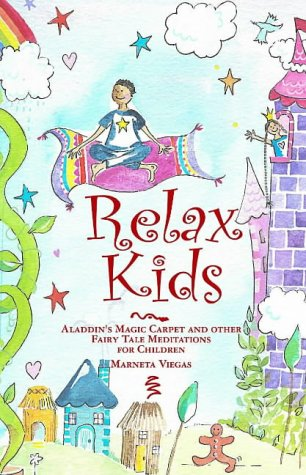 Relax kids : Aladdin's magic carpet and other fairy tale meditations for children