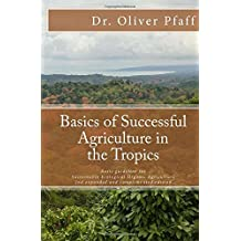 Basics of successful agriculture in the tropics: Basic guideline for ecologic organic gardening in tropical and subtropical climate
