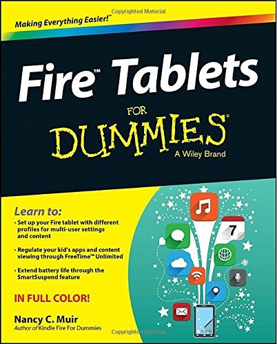 Fire Tablets For Dummies: Written by Nancy C. Muir, 2015 Edition, (1st Edition) Publisher: John Wiley & Sons [Paperback]