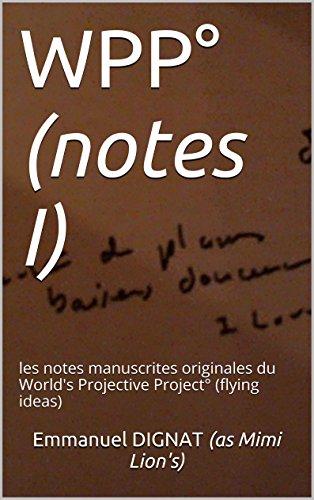 WPP° (notes I): les notes manuscrites originales du World's Projective Project° (flying ideas) (WPP° (World's Projective Project° (flying ideas) t. 3) par Emmanuel DIGNAT (as Mimi Lion's)