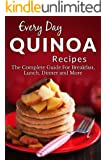 Quinoa Recipes: The Complete Guide to Breakfast, Lunch, Dinner and More (Everyday Recipes Book 1) (English Edition)