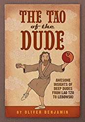 The Tao of the Dude: Awesome Insights of Deep Dudes from Lao Tzu to Lebowski (English Edition)