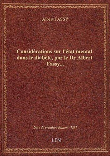 Considérations sur l'état mental dans le diabète, par le Dr Albert Fassy...