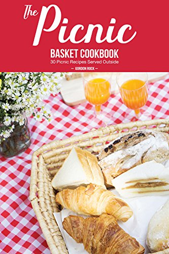 The Picnic Basket Cookbook: 30 Picnic Recipes Served Outside (English Edition)