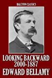 Image de Looking Backward: From 2000 to 1887 and Other Works by Edward Bellamy (Unexpurgated Edition) (Halcyon Classics) (English Edition)