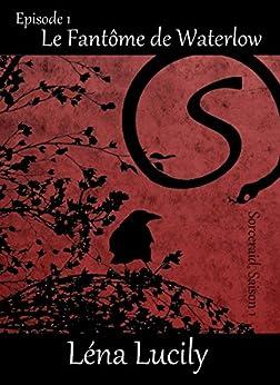 Sorceraid, Episode 1 : Le Fantôme de Waterlow: Saison 1 : Décadence par [Lucily, Léna]