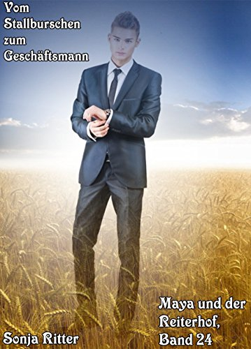 Vom Stallburschen zum Geschäftsmann (Maya und der Reiterhof 24)