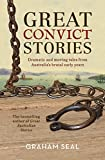 Great Convict Stories : Dramatic and moving tales from Australia's brutal early years