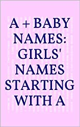 A + Baby Names: Girls' Names Starting with A (English Edition)