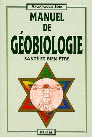 Manuel de géobiologie (Santé et bien-être) par Ange-Jacques Séno