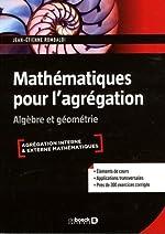 Mathématiques pour l'agrégation - Algèbre & géométrie de Jean-Etienne Rombaldi
