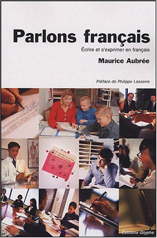 Parlons français : Ecrire et s'exprimer en français par Maurice Aubrée