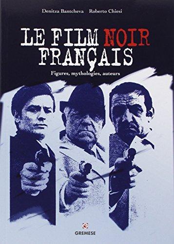 Le film noir français: Figures, mythologies, auteurs. par Roberto Chiesi