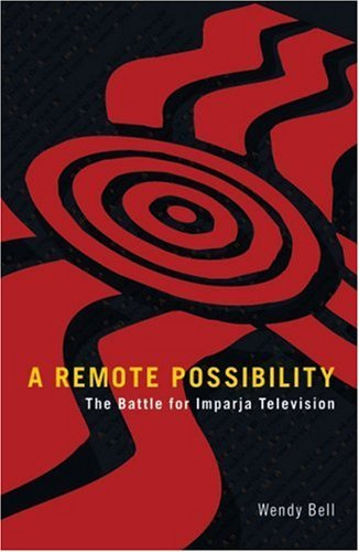 A Remote Possibility: The Battle for Imparja Television by Wendy Bell (2008-05-30) par Wendy Bell;Wendy Bell
