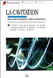 LA CAVITATION. Mécanismes physiques et aspects industriels