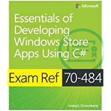 Exam Ref 70-484 Essentials of Developing Windows Store Apps using C# (MCSD) by Indrajit Chakrabarty (2013-07-25)