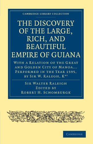 The Discovery of the Large, Rich, and Beautiful Empire of Guiana: With a Relation of the Great and Golden City of Manoa... Performed in the Year 1595, ... Library Collection - Hakluyt First Series) Reprint edition by Raleigh, Sir Walter (2010) Paperback