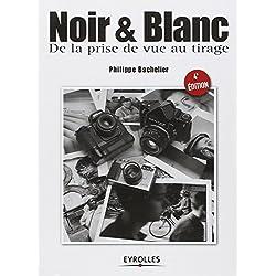 Noir et blanc: De la prise de vue au tirage.