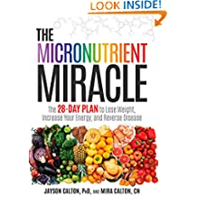 The Micronutrient Miracle: The 28-Day Plan to Lose Weight, Increase Your Energy, and Reverse Disease