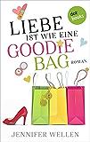 Liebe ist wie eine Goodie-Bag: Roman