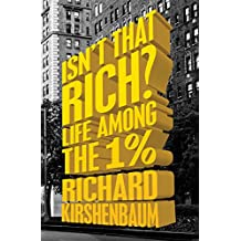 Isn't That Rich?: Life Among the 1 Percent (English Edition)