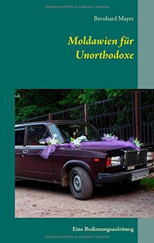 Preisvergleich Produktbild Moldawien für Unorthodoxe: Eine Bedienungsanleitung